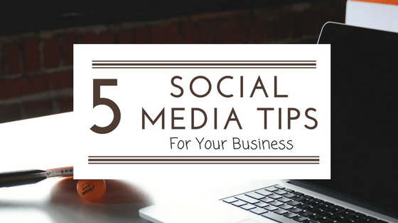 5 Social Media Tips For Your Business