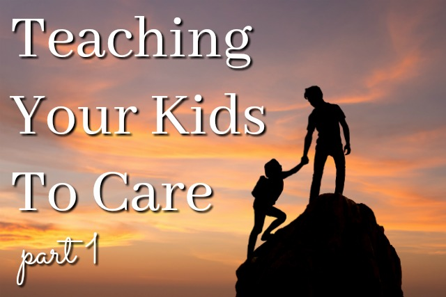 Teaching Your Kids to Care: Part 1