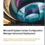Enhance Your System Center Configuration Manager Deployment With New SCCM Advanced Deployment Book #SysCtr #SCCM #ConfigMgr @PacktPub