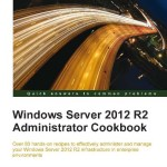 Review: Windows Server 2012 R2 Administrator Cookbook @PacktPub #WS2012R2 #WindowsServer
