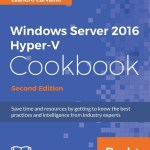 My First Book Published! Windows Server 2016 Hyper-V Cookbook – Second Edition #HyperV #WS2016
