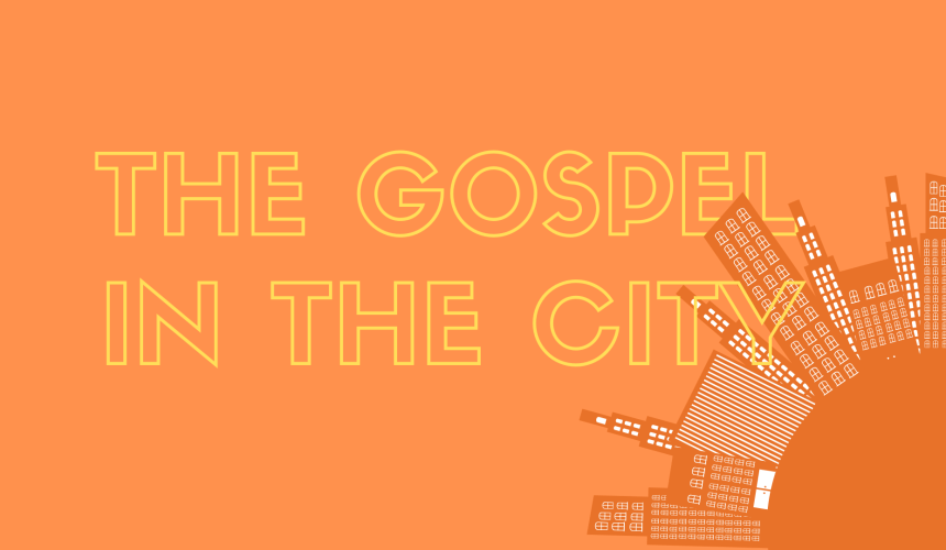 The Gospel in the City – Discipleship in Action