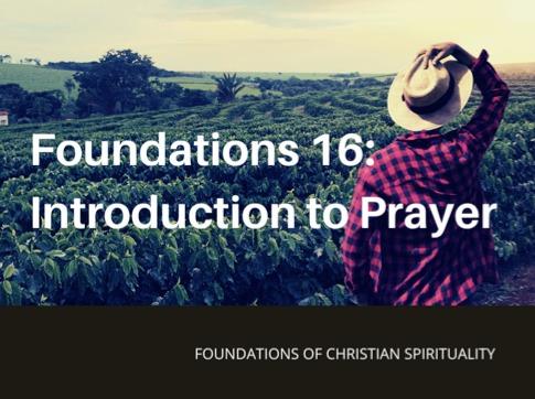 Foundations of Christian Spirituality 16: Introduction to Prayer – Rev. Christina Ng