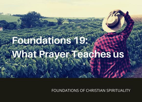 Foundation 19 What Prayer Teaches Us – Rev. Christina Ng