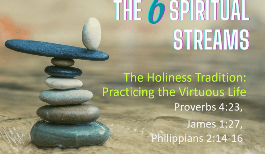 The 6 Spiritual Streams – The Holiness Tradition: Practicing the Virtuous Life – Rev. Christina Ng