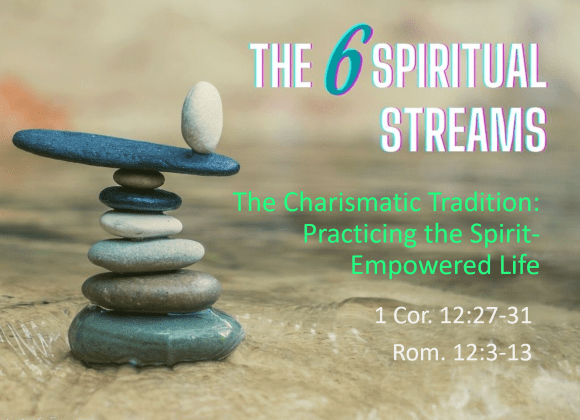 The 6 Spiritual Streams – The Charismatic Tradition:  Practicing the Spirit- Empowered Life – Rev. Christina Ng