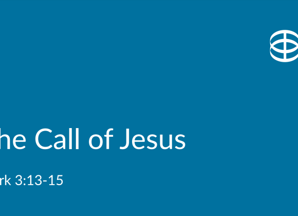 The Call of Jesus to Discipleship (Mark 3:13-15) – Rev. Paul Lam