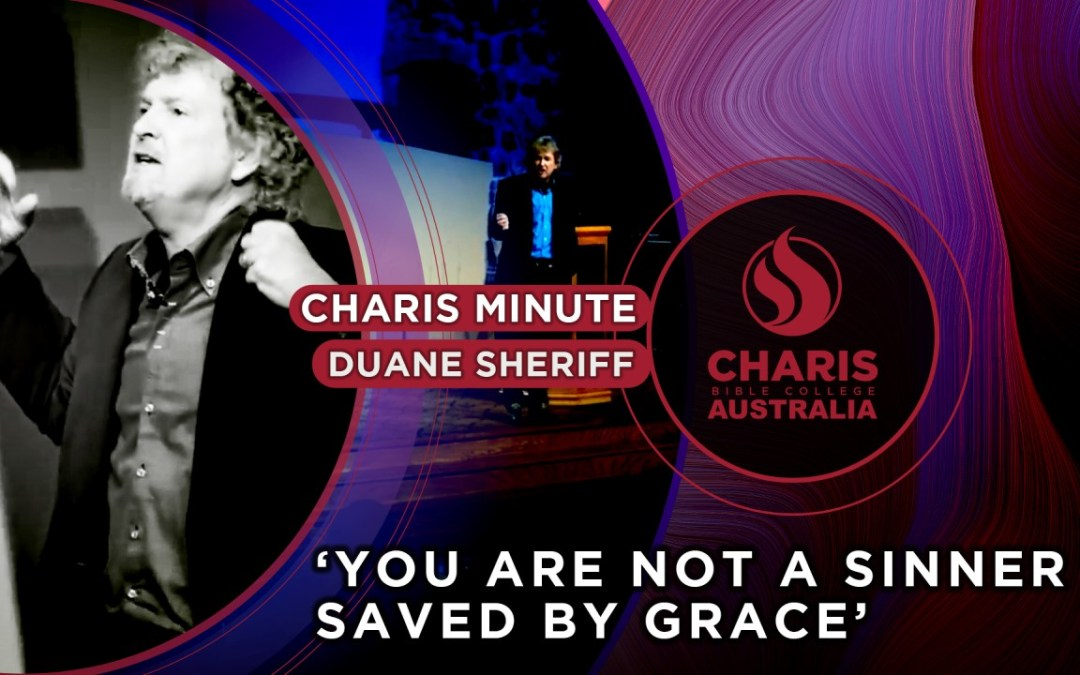 You Are Not A Sinner Saved By Grace
