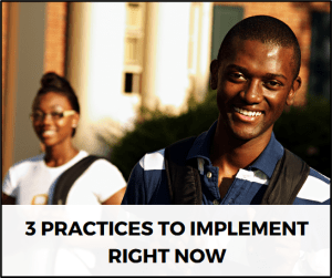 3 Practices to Implement Right Now