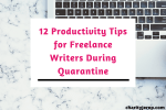Productivity Tips: 12 Tips for Freelance Writers (During Quarantine)
