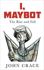I, Maybot by John Crace - reviewed by Charles Harris in the Library Corner