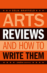 How to write a riveting review - Arts reviews and how to write them by Celia Brayfield, reviewed by Charles Harris