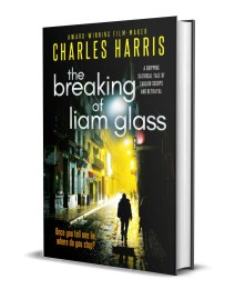 Cover, hardback The Breaking of Liam Glass - in prize draw
