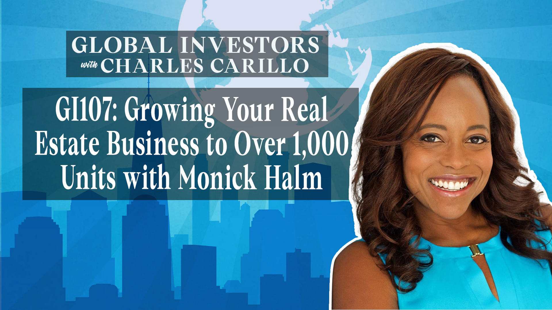 GI107: Growing Your Real Estate Business to Over 1,000 Units with Monick Halm