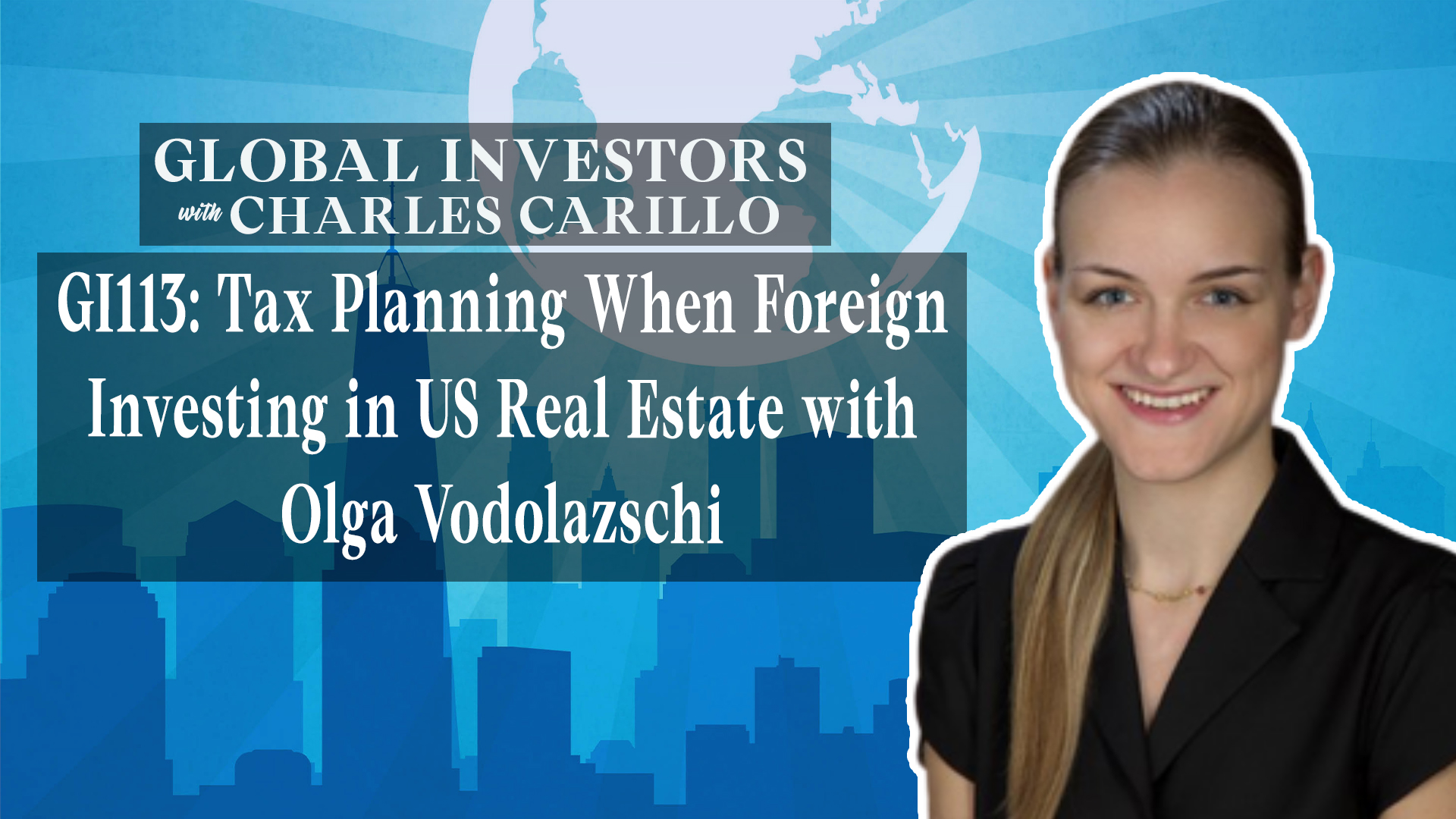 GI113: Tax Planning When Foreign Investing in US Real Estate with Olga Vodolazschi