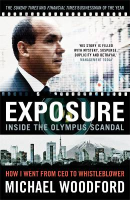 Exposure - Inside the Olympus Scandal, by Michael Woodford