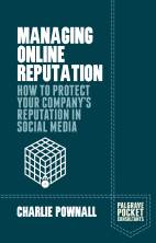 Managing Online Reputation: How to Protect your Company's Reputation in Social Media, by Charlie Pownall