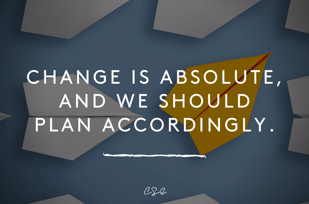 Change is absolute, and we should plan accordingly.