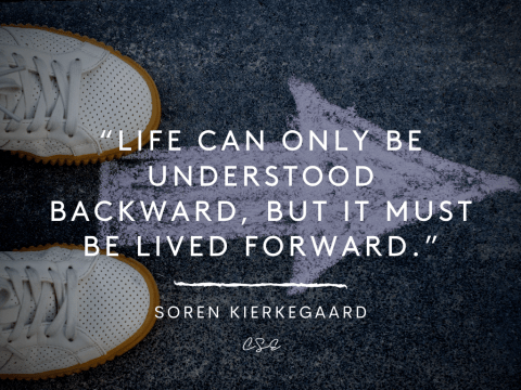 Life can only be understood backwards, but it must be lived forward