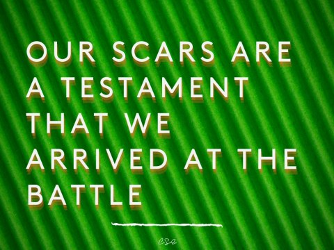 Our scars are a testament that we arrived at the battle - Alder Koten
