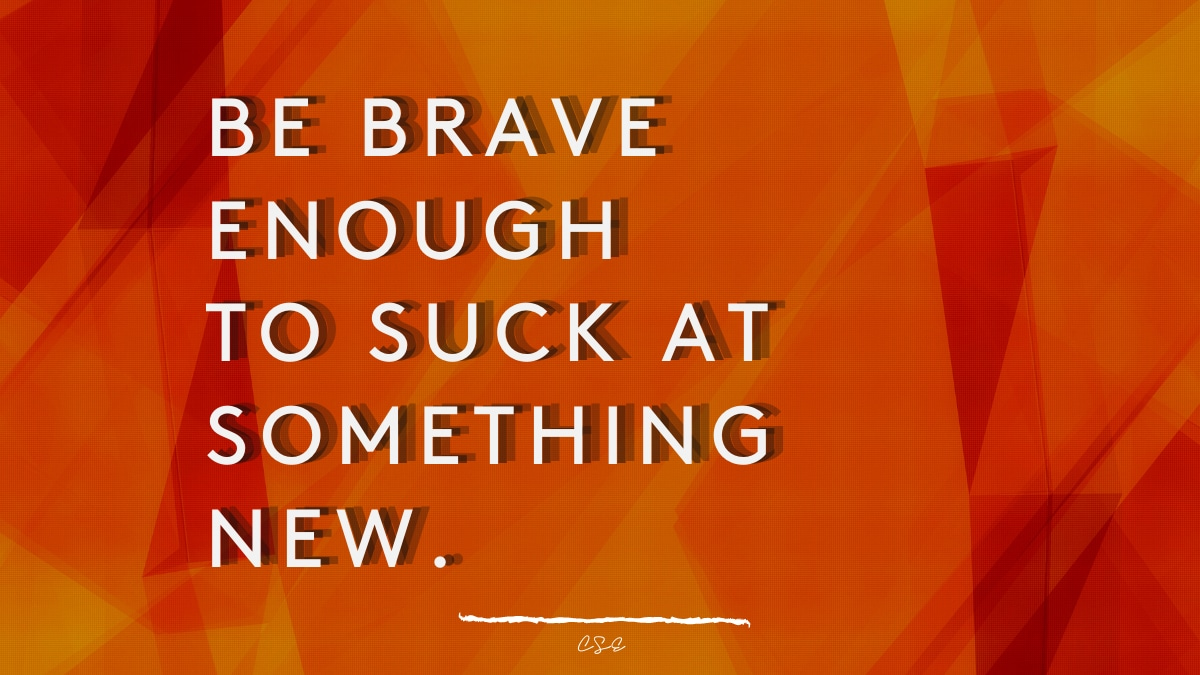 Alder Koten - Executive Search Consultant - Mexico - USA - Be brave Enough to suck at something new] - Motivation - Inspiration