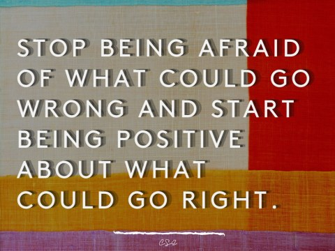 Alder Koten - Executive Search Consultant - Mexico - USA - Stop being afraid of what could go wrong and start being positive about what could go right.- Motivation - Inspiration