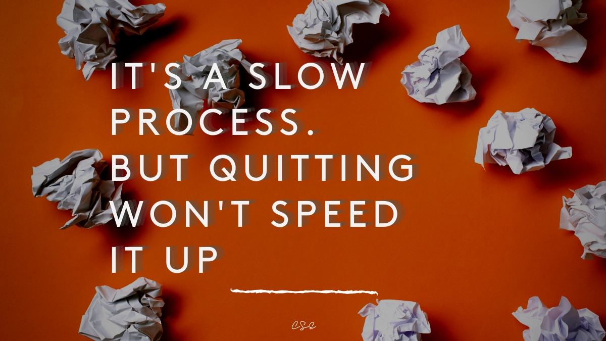 Alder Koten - Executive Search Consultant - Mexico - USA - It's a slow process but quitting won't speed it up. - Motivation - Inspiration