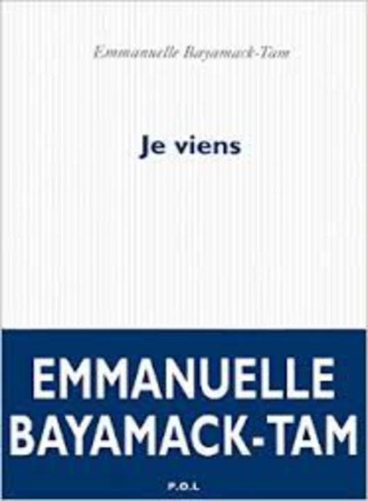 Je viens - Emmanuelle Bayamack Tam