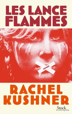 Les lances flammes - Rachel Kushner