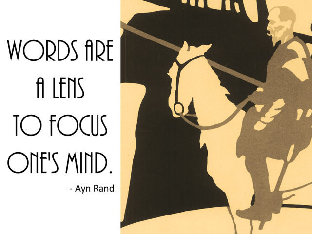 """""""Words are a lens to focus one's mind."""" --Ayn Rand"""