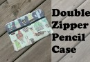 Double Zipper Pencile Case tutorial