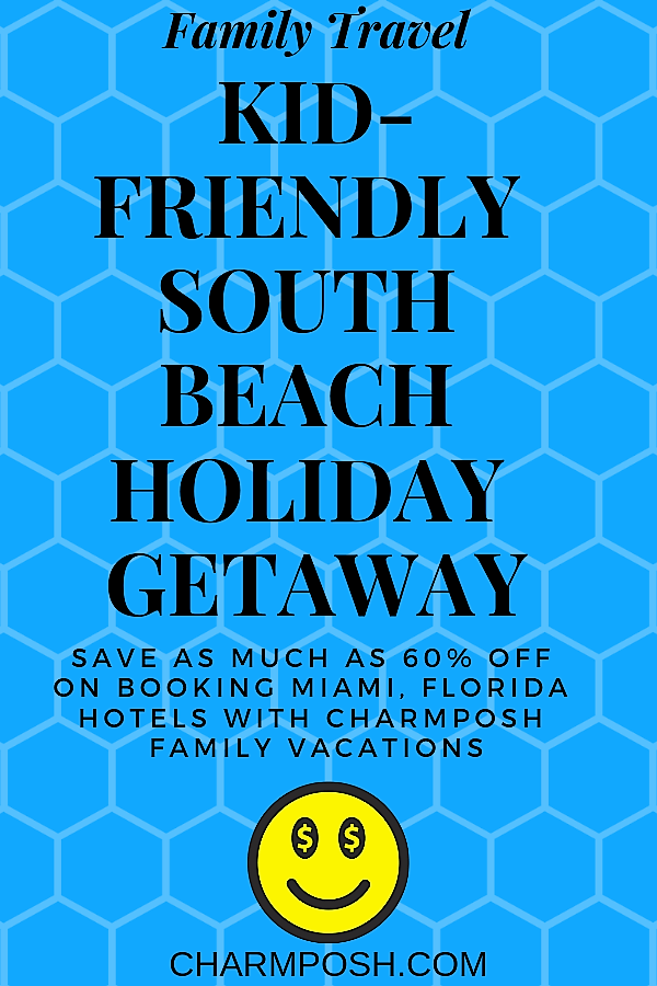 Kid Friendly South Beach Holiday GetAWay CharmPosh