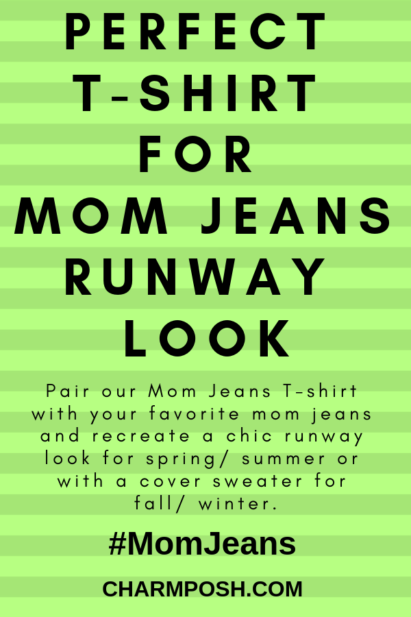 Perfect T-Shirt For Mom Jeans Runway Look CHARMPOSH