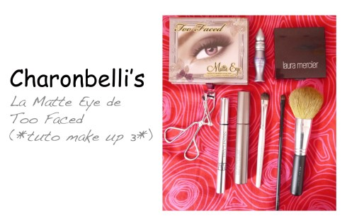 La Matte Eye de Too Faced (*tuto make up 3*) (3) - Charonbelli's blog beauté
