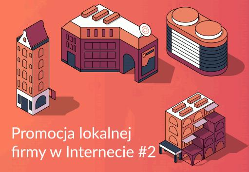 Promocja lokalnej firmy w internecie cz.2