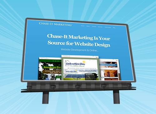 A Website is like an Online Billboard - Chase-It Marketing designs websites that garner attention