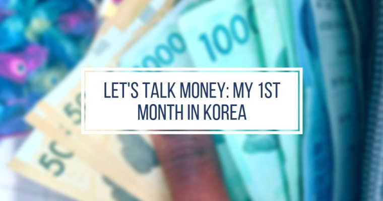 A Not-so-in-depth Financial Rundown of My 1st Month in Korea