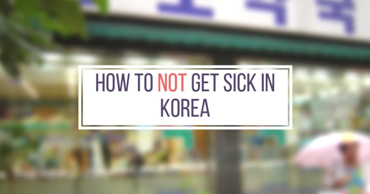 How to NOT get sick in Korea