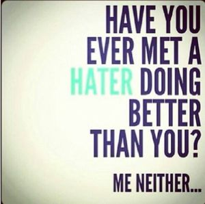 http://www.lovethispic.com/image/37974/have-you-met-a-hater-doing-better-than-you-