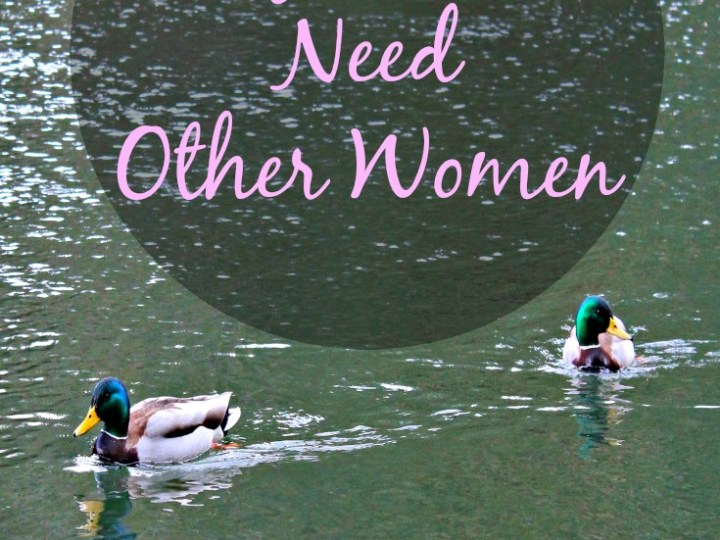 Why Women Need Other Women (Weekending Series)