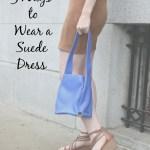 3 Ways to Wear a Suede Dress