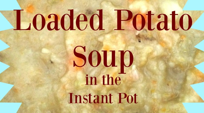 Loaded (with Veggies) Potato Soup in the Instant Pot