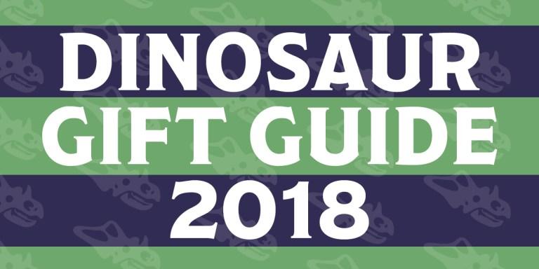 Dinosaur Gift Guide 2018