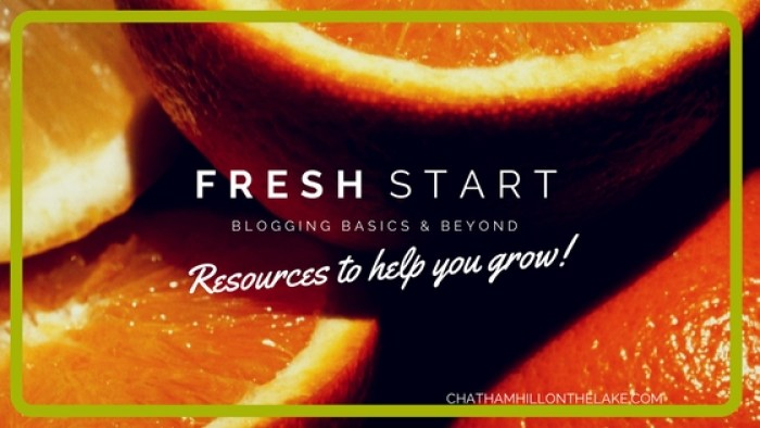 Fresh Start Blogging Basics & Beyond Resource Page from Chatham Hill on the Lake