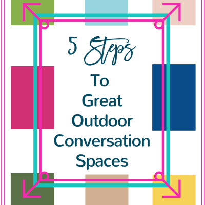 5 Steps to Great Outdoor Conversation Spaces