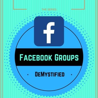 FaceBook Groups Demystified