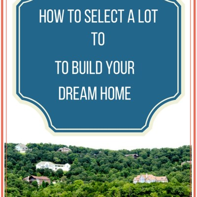 How to Select a Lot to Build Your Dream Home
