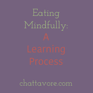 Eating mindfully is not something that comes naturally to me, but it's a process that I'm slowly working through to help me lead a healthier lifestyle.   chattavore.com