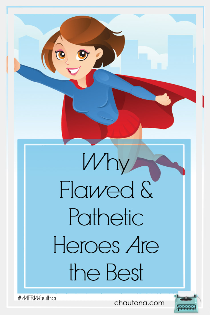 Why Flawed and Pathetic Heroes Are the Best