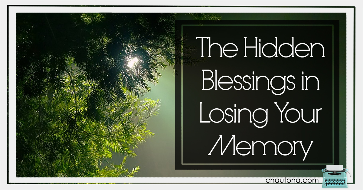 The Hidden Blessings in Losing Your Memory